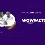 Tony Ayebare - WowFactor Podcast - Featured Image