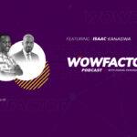 Isaac Kanagwa - WowFactor Podcast - Feature