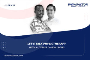 Aloysius Oo Bok Leong - Physiotherapy - WowFactor Podcast-Feature